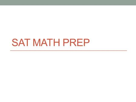 SAT <strong>MATH</strong> PREP. Introduction Danny Pham Graduated from California State University in Los Angeles Hobbies include watching Professional.