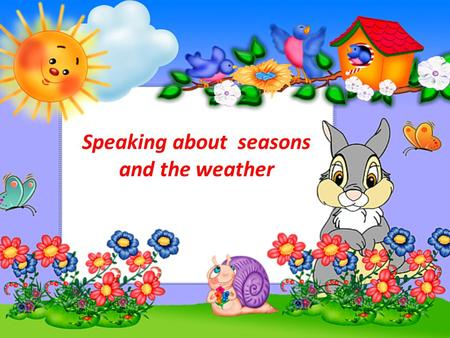 Speaking about seasons and the weather. Look at the pictures. Guess the meaning of the words. Example: It is hot.= It's hot. It is summer.= It's summer.