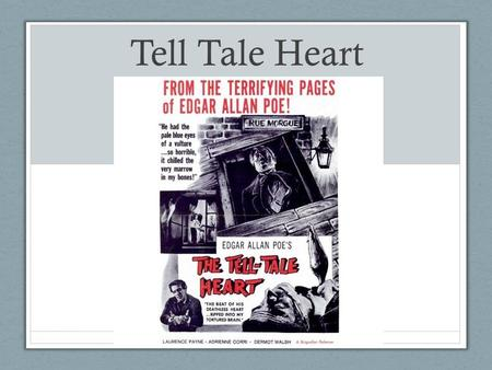 Tell Tale Heart.