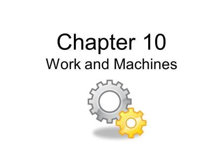 Chapter 10 Work and Machines. __________ is when a force changes the motion of an object.