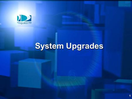 1 System Upgrades. This module reviews DIRECTV system upgrade instructions System Upgrades.