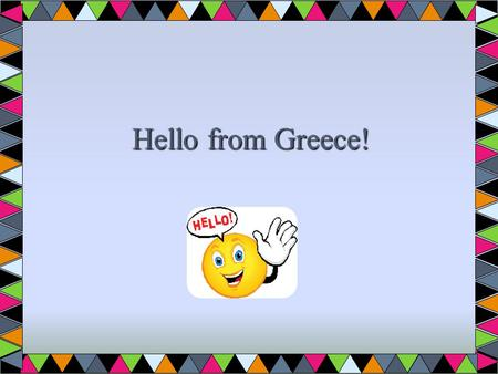 Hello from Greece!. Hello Polish kids! Let us tell you a few things about us!