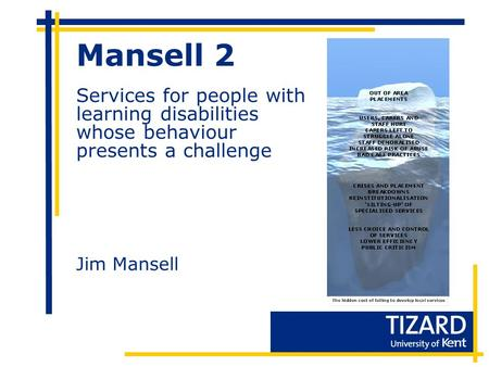 Mansell 2 Services for people with learning disabilities whose behaviour presents a challenge Jim Mansell.
