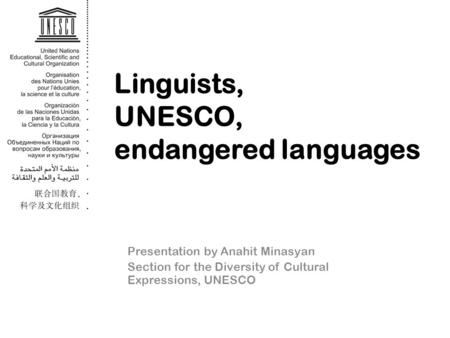 Linguists, UNESCO, endangered languages Presentation by Anahit Minasyan Section for the Diversity of Cultural Expressions, UNESCO.
