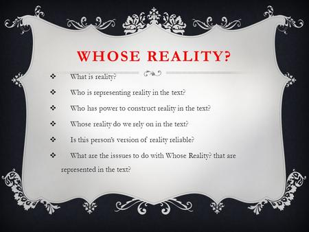 Whose Reality? What is reality?