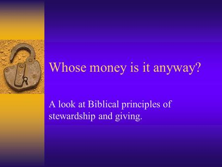 Whose money is it anyway? A look at Biblical principles of stewardship and giving.