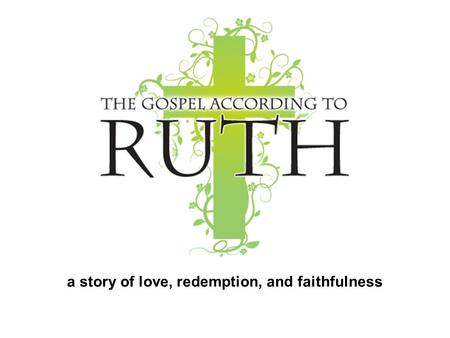 A story of love, redemption, and faithfulness. The Book of Ruth… so far.