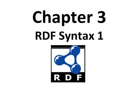 Chapter 3 RDF Syntax 1. Topics Basic concepts of RDF resources, properties, values, statements, triples URIs and URIrefs RDF graphs Literals and Qnames.