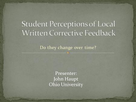 Do they change over time? Presenter: John Haupt Ohio University.