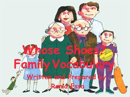 Whose Shoes? Family Vocabulary Written and Prepared by Rania Essa.