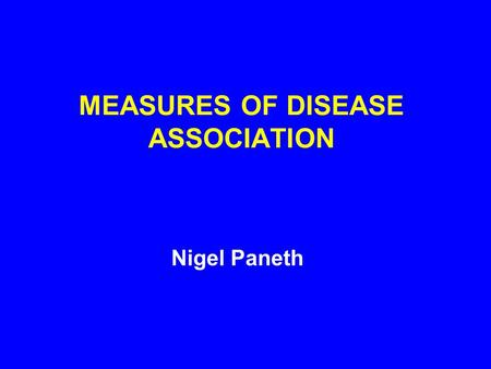 MEASURES OF DISEASE ASSOCIATION Nigel Paneth. MEASURES OF DISEASE ASSOCIATION The chances of something happening can be expressed as a risk or as an odds: