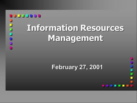 Information Resources Management February 27, 2001.