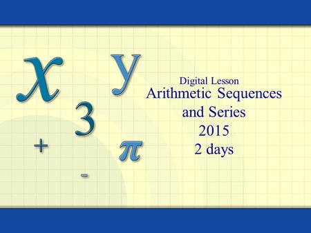 Arithmetic Sequences and Series 2015 2 days Digital Lesson.