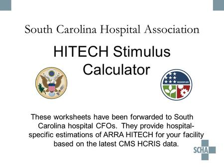 South Carolina Hospital Association HITECH Stimulus Calculator These worksheets have been forwarded to South Carolina hospital CFOs. They provide hospital-
