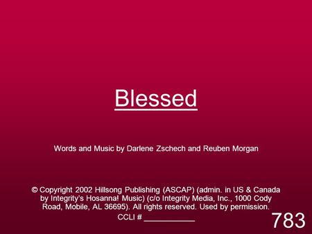 Blessed Words and Music by Darlene Zschech and Reuben Morgan © Copyright 2002 Hillsong Publishing (ASCAP) (admin. in US & Canada by Integrity's Hosanna!