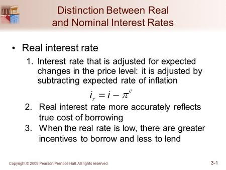 Copyright © 2009 Pearson Prentice Hall. All rights reserved. 3-1 Distinction Between Real and Nominal Interest Rates Real interest rate 1.Interest rate.