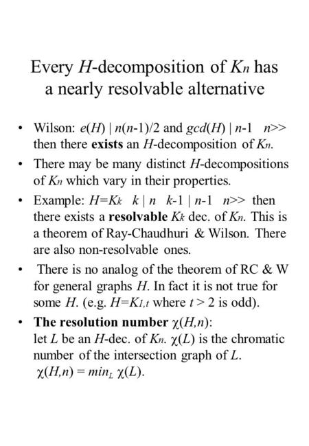 Every H-decomposition of K n has a nearly resolvable alternative Wilson: e(H) | n(n-1)/2 and gcd(H) | n-1 n>> then there exists an H-decomposition of K.
