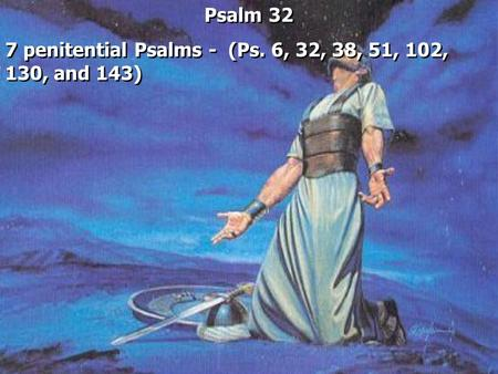 Psalm 32 7 penitential Psalms - (Ps. 6, 32, 38, 51, 102, 130, and 143) Psalm 32 7 penitential Psalms - (Ps. 6, 32, 38, 51, 102, 130, and 143)