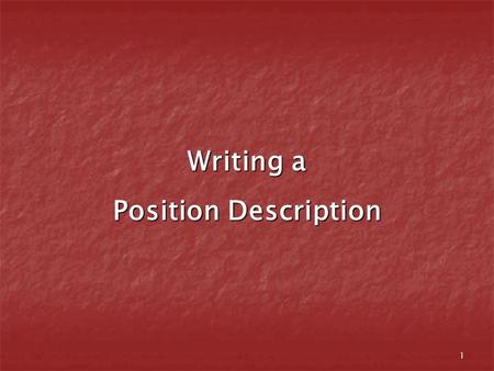 1 Writing a Position Description. 2 Who What is a Position Description? Position Descriptions outline: Major functions and duties Major functions and.