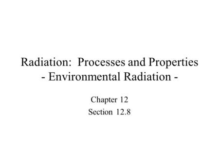 Radiation: Processes and Properties - Environmental Radiation - Chapter 12 Section 12.8.