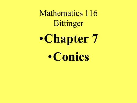Mathematics 116 Bittinger Chapter 7 Conics. Mathematics 116 Conics A conic is the intersection of a plane an a double- napped cone.