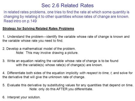 Sec 2.6 Related Rates In related rates problems, one tries to find the rate at which some quantity is changing by relating it to other quantities whose.