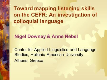 Toward mapping listening skills on the CEFR: An investigation of colloquial language Nigel Downey & Anne Nebel Center for Applied Linguistics and Language.