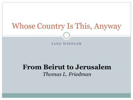 JANE WINDLER Whose Country Is This, Anyway From Beirut to Jerusalem Thomas L. Friedman.