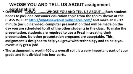 WHOSE YOU AND TELL US ABOUT assignment explanation! Overview: Area 2 ……….WHOSE YOU AND TELL US ABOUT…..Each student needs to pick one consumer education.