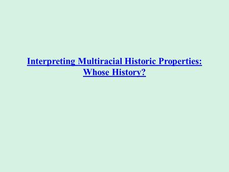 Interpreting Multiracial Historic Properties: Whose History?
