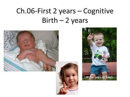 Ch.06-First 2 years – Cognitive Birth – 2 years