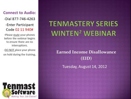 Earned Income Disallowance (EID) Tuesday, August 14, 2012 Connect to Audio: Dial 877-746-4263 Enter Participant Code 02 11 940# Please mute your phones.