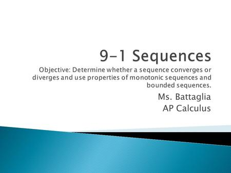 Ms. Battaglia AP Calculus. a) The terms of the sequence {a n } = {3 + (-1) n } are a) The terms of the sequence {b n } = are.