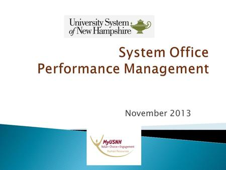 November 2013. 2 System Office Performance Management Agenda Performance Management: – What are the key elements? – How can it benefit our staff? – Why.