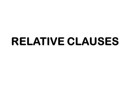 RELATIVE CLAUSES. DEFINING (ESPECIFICATIVAS) THEY DEFINE THE NOUN THEY REFER TO, SO THEY ARE ESSENTIAL. THEY DO NOT GO BETWEEN COMMAS WHO / WHICH CAN.