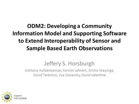 ODM2: Developing a Community Information Model and Supporting Software to Extend Interoperability of Sensor and Sample Based Earth Observations Jeffery.