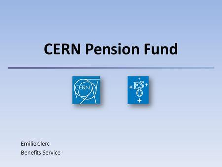 CERN Pension Fund Emilie Clerc Benefits Service. 1 Summary 1)The Fund Introduction Who for? / What for? Resources 2) Benefits Retirement Disability Surviving.