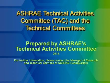ASHRAE Technical Activities Committee (TAC) and the Technical Committees Prepared by ASHRAE's Technical Activities Committee 2013 For further information,