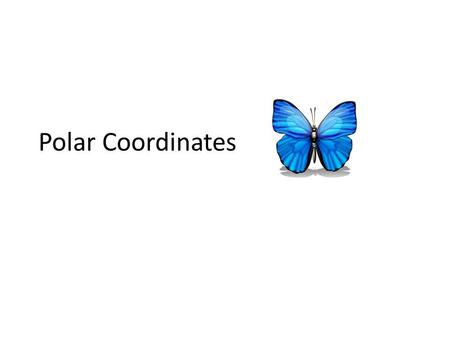 Polar Coordinates. Butterflies are among the most celebrated of all insects. Their symmetry can be explored with trigonometric functions and a system.