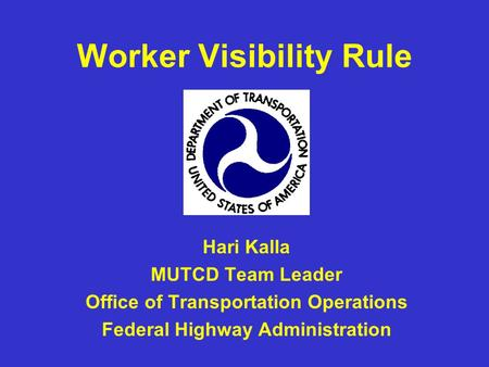 Worker Visibility Rule Hari Kalla MUTCD Team Leader Office of Transportation Operations Federal Highway Administration.