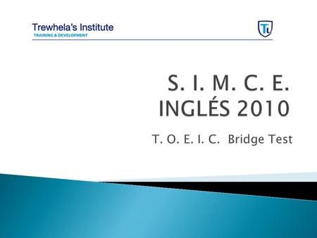 T. O. E. I. C. Bridge Test. Special features :  designed for beginning and lower-intermediate level students whose native language is not English. 