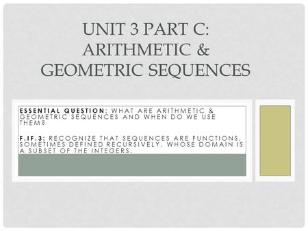 Unit 3 Part C: Arithmetic & Geometric Sequences