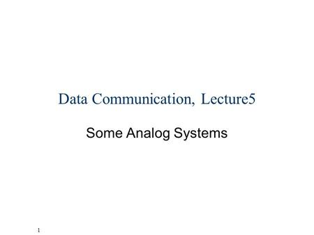 1 Helsinki University of Technology,Communications Laboratory, Timo O. Korhonen Data Communication, Lecture5 Some Analog Systems.