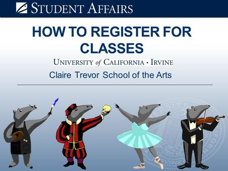 HOW TO REGISTER FOR CLASSES Claire Trevor School of the Arts.