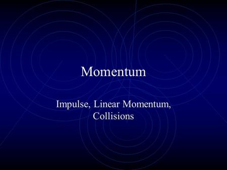 Momentum Impulse, Linear Momentum, Collisions Linear Momentum Product of mass and linear velocity Symbol is p; units are kgm/s p = mv Vector whose direction.