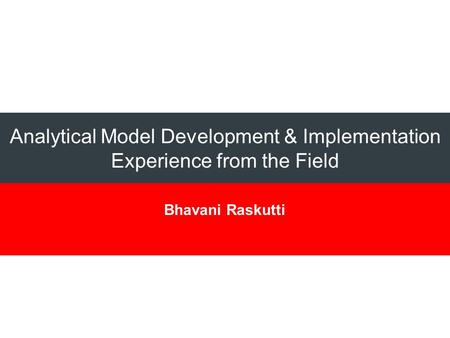 Analytical Model Development & Implementation Experience from the Field Bhavani Raskutti.