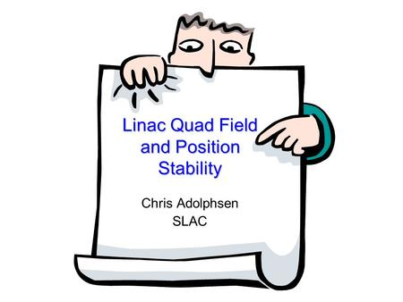 Linac Quad Field and Position Stability Chris Adolphsen SLAC.