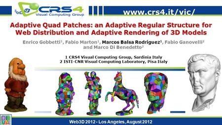 Www.crs4.it/vic/ Web3D 2012 - Los Angeles, August 2012 Adaptive Quad Patches: an Adaptive Regular Structure for Web Distribution and Adaptive Rendering.