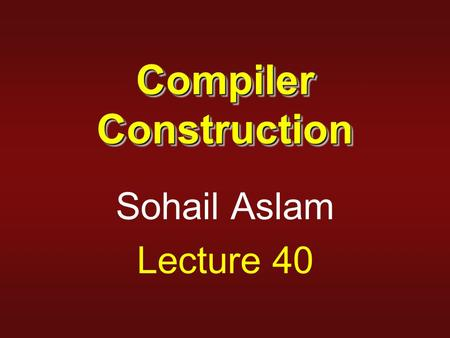 Compiler Construction Sohail Aslam Lecture 40. 2 Boolean Expressions E → E 1 and M E 2 {backpatch(E 1.truelist, M.quad); E.truelist = E 2.truelist; E.falselist.