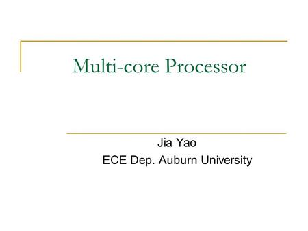Multi-core Processor Jia Yao ECE Dep. Auburn University.